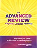 img - for An Advanced Review of Speech-Language Pathology: Preparation for Praxis and Comprehensive Examination book / textbook / text book