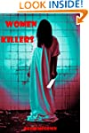 WOMEN WHO KILL: KILLER WOMEN,TRUE STO...