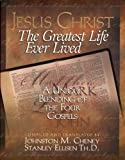 Jesus Christ: The Greatest Life - A Unique Blending of the Four Gospels