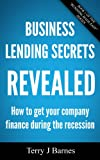 img - for Business Lending Secrets Revealed - How to get your company finance during the recession (Business Made Easy Book 1) book / textbook / text book