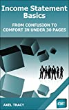 img - for Income Statement Basics: From Confusion to Comfort in Under 30 Pages (Financial Statement Basics Book 2) book / textbook / text book
