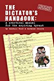 img - for Dictator's Handbook: A Practical Manual for the Aspiring Tyrant book / textbook / text book
