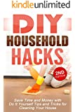 DIY: DIY Household Hacks: Save Time and Money with Do It Yourself Tips and Tricks for Cleaning Your House: DIY, DIY Projects, Do It Yourself, A DIY Guide, ... DIY Cleaning and Organizing Book 1)