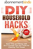 DIY: DIY Household Hacks: Save Time and Money with Do It Yourself Tips and Tricks for Cleaning Your House: DIY, DIY Projects, Do It Yourself, A DIY Guide, ... and Organizing Book 1) (English Edition)