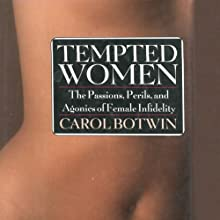 Tempted Women: The Passions, Perils, and Agonies of Female Infidelity (       UNABRIDGED) by Carol Botwin Narrated by Jorjeana Marie
