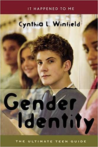 Gender Identity: The Ultimate Teen Guide (It Happened to Me) written by Cynthia L. Winfield