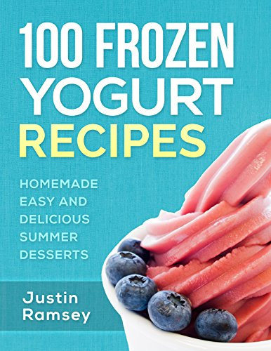 100-frozen-yogurt-recipes-homemade-easy-and-delicious-summer-desserts-healthy-collection-of-ice-froz