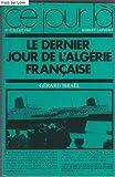 img - for Ce jour l , 1er juillet 1962, Le dernier jour de l'Alg rie francaise book / textbook / text book
