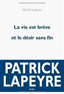 La vie est brève et le désir sans fin : roman, Lapeyre, Patrick