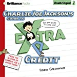Charlie Joe Jackson's Guide to Extra Credit (       UNABRIDGED) by Tommy Greenwald Narrated by MacLeod Andrews
