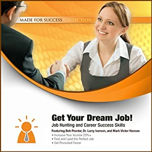 Get Your Dream Job!: Job Hunting and Career Success Skills | [Laura Stack, Larry Iverson, Mark Victor Hansen, Brad Worthley, Jennifer Sedlock, Lorraine Howell, John Murphy, Connie Podesta, Bob Proctor, Matthew Ferry]