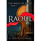 Raoul (The Angel of Music Book 1) ~ C. David Stephens