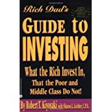 Rich Dad's Guide to Investing: What the Rich Invest in, That the Poor and Middle Class Do Not! ~ Robert T. Kiyosaki