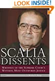 Scalia Dissents: Writings of the Supreme Court's Wittiest, Most Outspoken Justice