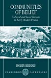 Communities of Belief: Cultural and Social Tension in Early Modern France (0198206038) by Briggs, Robin