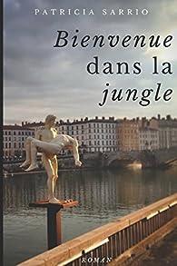 Bienvenue dans la jungle - Patricia Sarrio