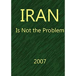 IRAN: Is Not the Problem