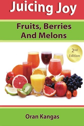 Juicing Joy: Fruits, Berries And Melons (Juicing Joy: The Natural Way To Health, Healing and Happiness) (Volume 1)