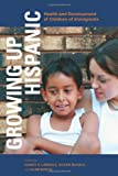 Growing Up Hispanic: Health and Development of Children of Immigrants (0877667632) by Nancy S. Landale