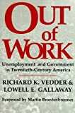 Out of Work: Unemployment and Government in Twentieth Century America (Independent Studies in Political Economy) (0841913242) by Vedder, Richard
