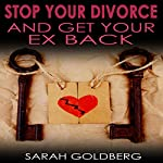Stop Your Divorce and Get Your Ex Back: Relationship Rescue for People at the Breaking Point | Sarah Goldberg