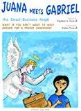 Juana Meets Gabriel, the Small Business Angel (Business Angel Books)
