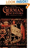Finding Your German Ancestors: A Beginner's Guide (Finding Your Ancestors)