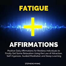 Fatigue Affirmations: Positive Daily Affirmations for Restless Individuals to Finally Get Some Relaxation Using the Law of Attraction, Self-Hypnosis, Guided Meditation and Sleep Learning Audiobook by Stephens Hyang Narrated by Dan McGowan