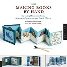 More Making Books By Hand: Exploring Miniature Books, Alternative Structures, and Found Objects