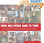When Hollywood Came to Town: The Hist...