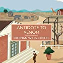 Antidote to Venom Audiobook by Freeman Wills Crofts Narrated by Gordon Griffin