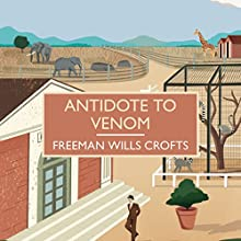 Antidote to Venom (       UNABRIDGED) by Freeman Wills Crofts Narrated by Gordon Griffin