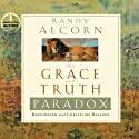 The Grace and Truth Paradox: Responding with Christlike Balance (       UNABRIDGED) by Randy Alcorn Narrated by Randy Alcorn