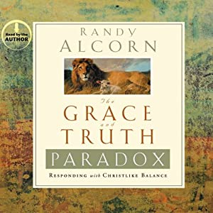The Grace and Truth Paradox: Responding with Christlike Balance | [Randy Alcorn]