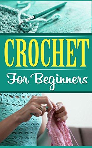 Crochet: Knitting: Crochet for Beginners (Crochet Sewing Crafts) (Hobbies DIY Quilting)