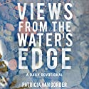 Views from the Water's Edge: A Daily Devotional (       UNABRIDGED) by Patricia Van Gorder Narrated by Patricia Van Gorder