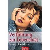 """Verf�hrung zur Lebenslust: Zen und Sinnlichkeitvon """"Christine Kaufmann"""""""