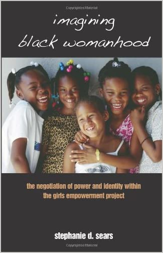 Imagining Black womanhood : the negotiation of power and identity within the Girls Empowerment Project
