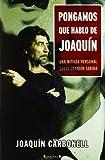 Pongamos que hablo de Joaquin (No Ficcion Cronica) (Spanish Edition)