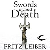 Swords Against Death: The Adventures of Fafhrd and the Gray Mouser | Fritz Leiber