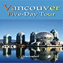Vancouver: Five-Day Tour Audiobook by Vivien Lougheed Narrated by Karen Edland