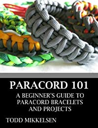 PARACORD 101 A BEGINNER'S GUIDE TO PARACORD BRACELETS AND PROJECTS