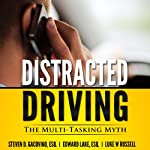 Distracted Driving: The Multi-Tasking Myth (You Be the Judge) (Volume 1) | Steven D. Gacovino Esq.,Edward Lake Esq.,Luke W Russell