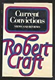 Current convictions: Views and reviews (0394413679) by Craft, Robert