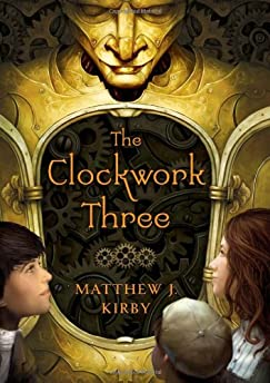 The Clockwork Three by Matthew J. Kirby