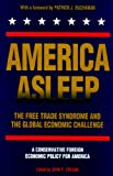 America Asleep: The Free Trade Syndrome and the Global Economic Challenge : A New Conservative Foreign Economic Policy for America (0944468039) by Buchanan, Patrick J.