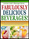 FABULOUSLY DELICIOUS BEVERAGES!: How To Make Any Day Festive With 10 Delicious Alchohol Free Beverage Recipes For The Whole Family To Enjoy! (Lucious Linda's Beverage Series)