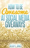 How to Be Awesome at Social Media Giveaways