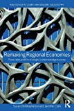Remaking Regional Economies: Power, Labor and Firm Strategies in the Knowledge Economy (Routledge Studies in Economic Geography)