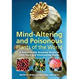 Mind-altering and Poisonous Plants of the Worldby Michael Wink